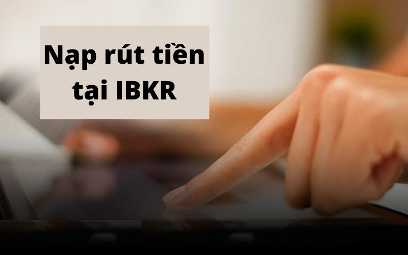 Hình thức nạp - rút tiền IBKR