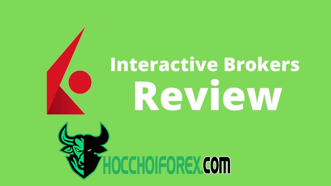 Review và đánh giá sàn Interactive Brokers có lừa đảo không Mới nhất 2020
