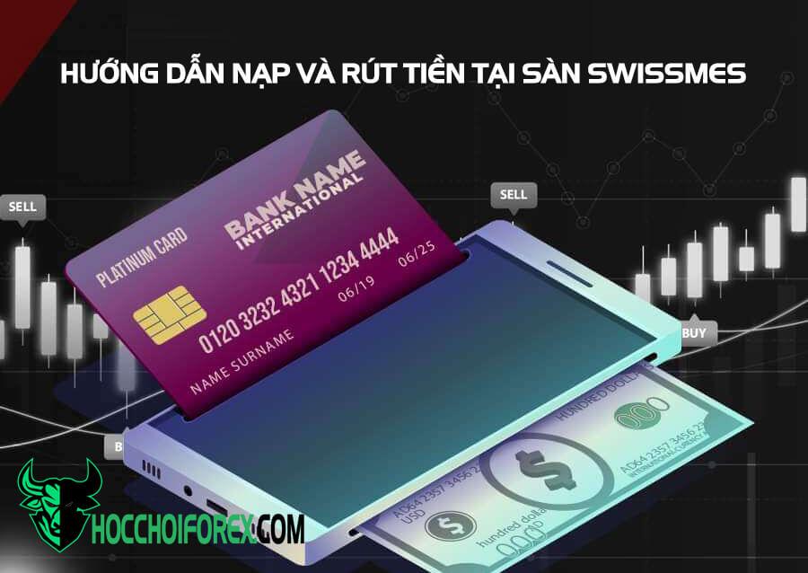 Hướng dẫn nạp và rút tiền tại sàn Swissmes